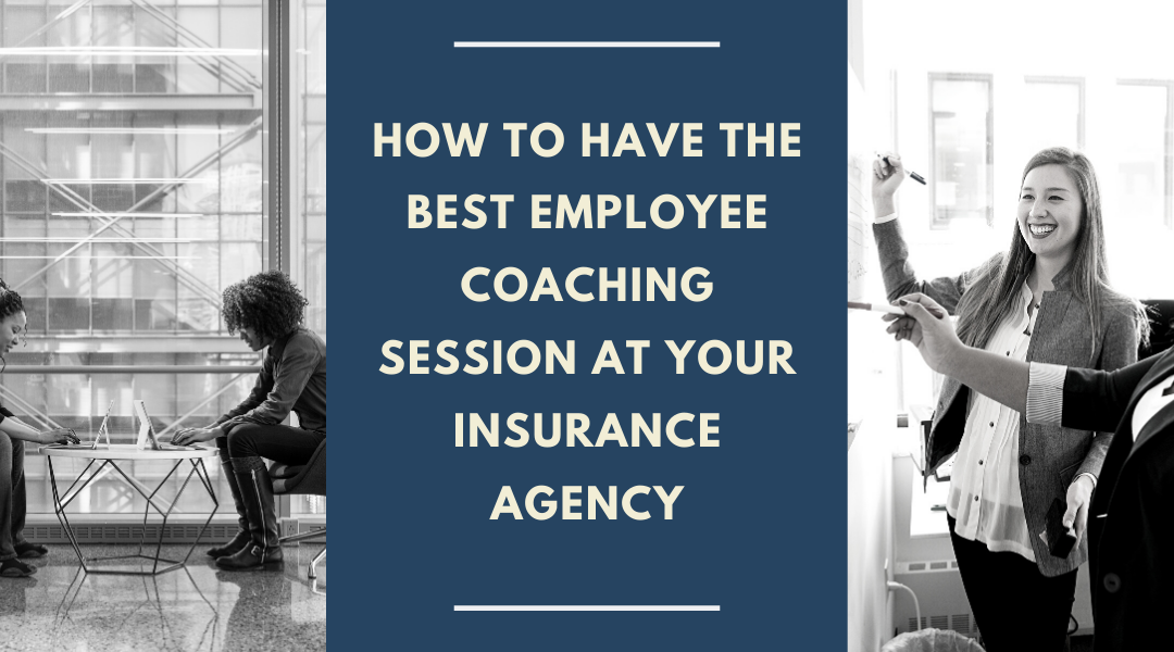 How to Have the Best Employee Coaching Session at Your Insurance Agency