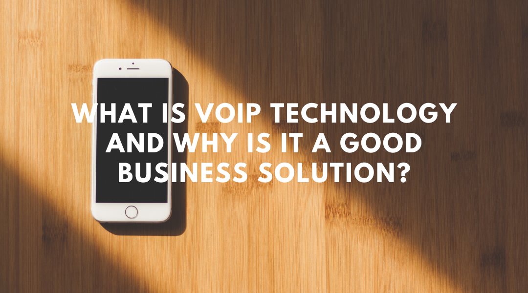 What Is VoIP Technology and Why Is It a Good Business Solution?