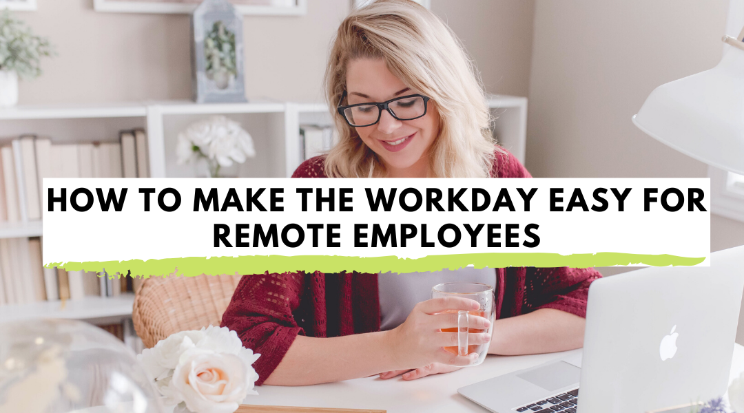 How to Make the Work Day Easy for Remote Employees
